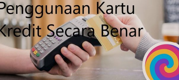 Penggunaan Kartu Kredit Secara Benar