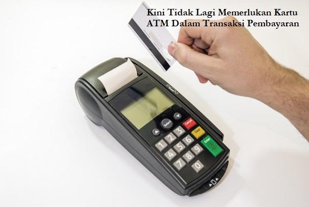 Kini Tidak Lagi Memerlukan Kartu ATM Dalam Transaksi Pembayaran