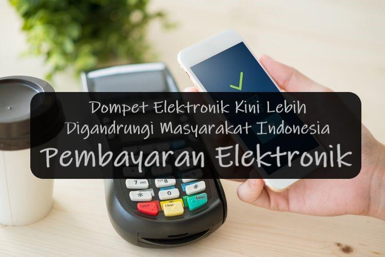 Dompet Elektronik Kini Lebih Digandrungi Masyarakat Indonesia Pembayaran Elektronik